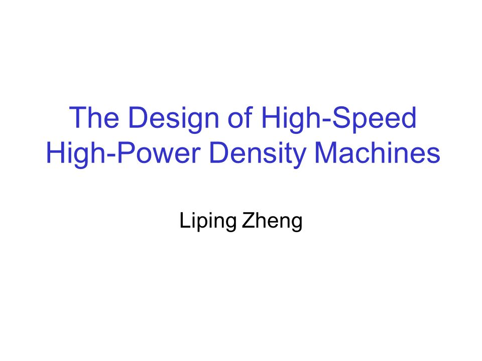 The Design of High-Speed High-Power Density Machines Liping