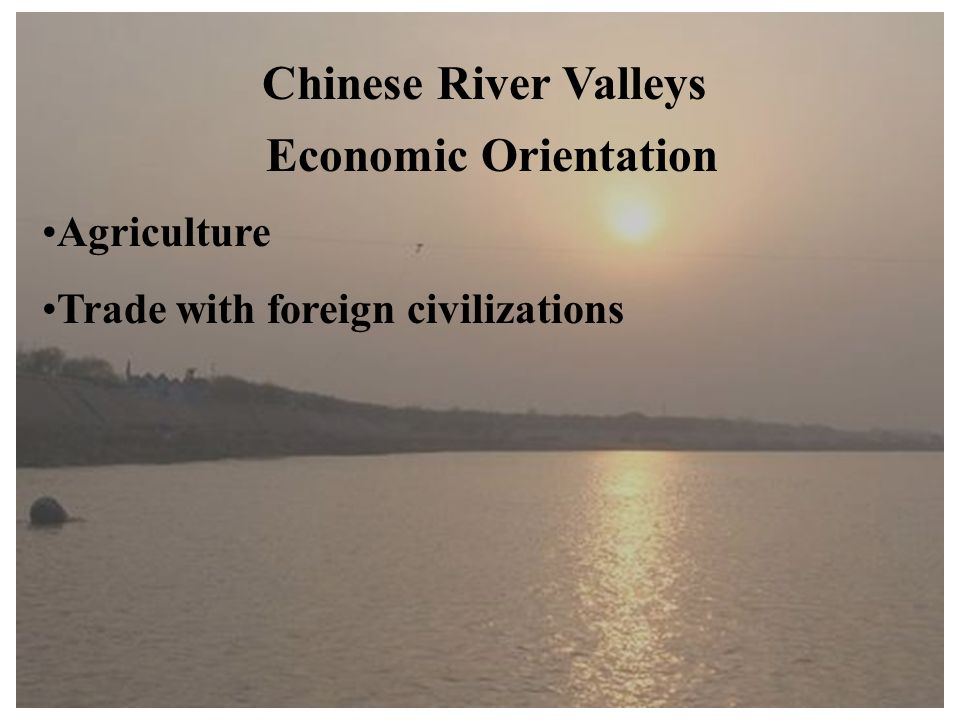 Chinese River Valleys Economic Orientation Agriculture Trade with foreign civilizations