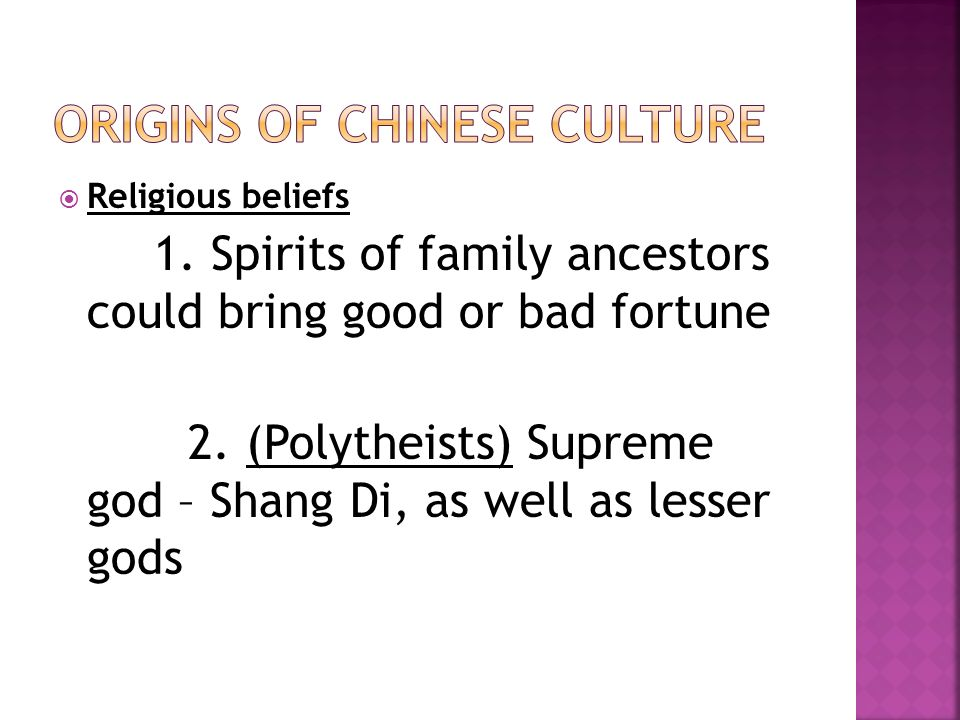  Religious beliefs 1. Spirits of family ancestors could bring good or bad fortune 2.