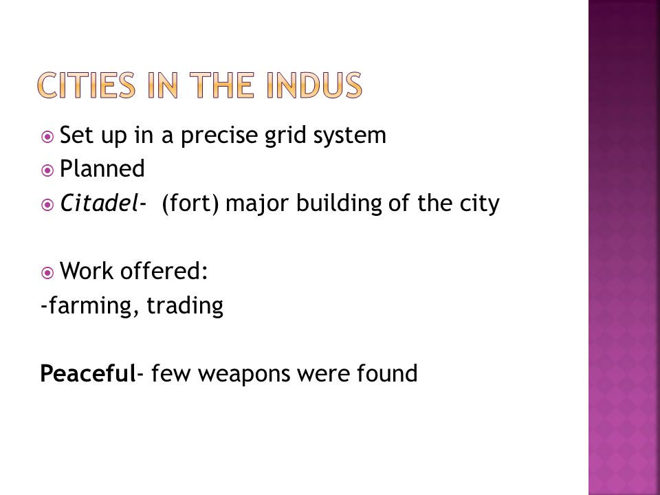  Set up in a precise grid system  Planned  Citadel- (fort) major building of the city  Work offered: -farming, trading Peaceful- few weapons were found