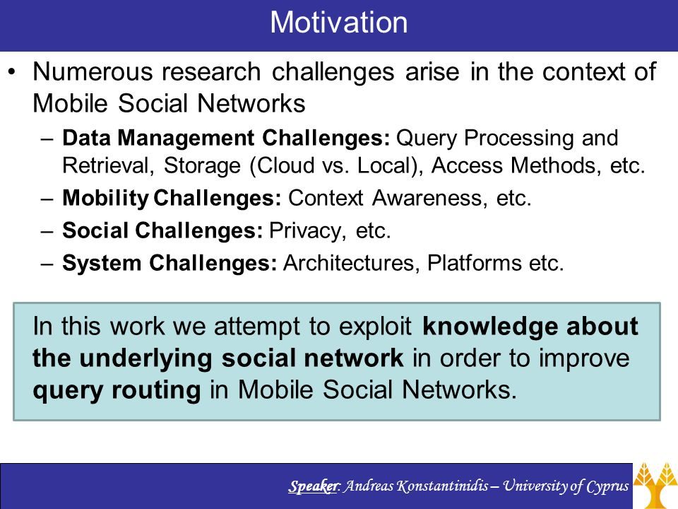 Speaker Andreas Konstantinidis University Of Cyprus Motivation Numerous Research Challenges Arise In The Context
