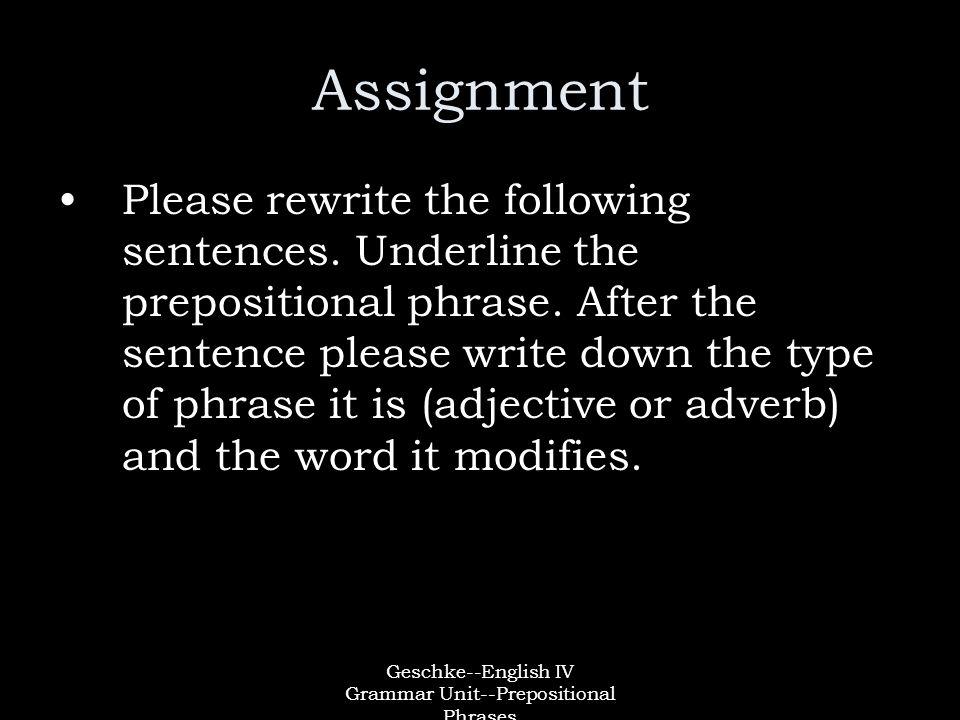 Geschke--English IV Grammar Unit--Prepositional Phrases Assignment Please rewrite the following sentences.