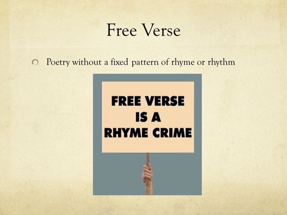 Free Verse Poetry without a fixed pattern of rhyme or rhythm