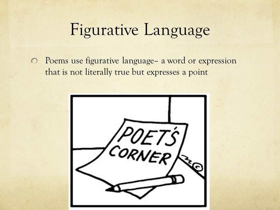 Figurative Language Poems use figurative language– a word or expression that is not literally true but expresses a point