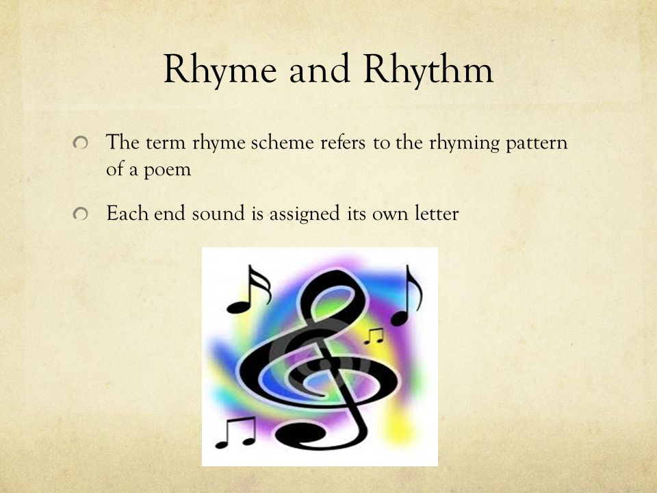 Rhyme and Rhythm The term rhyme scheme refers to the rhyming pattern of a poem Each end sound is assigned its own letter