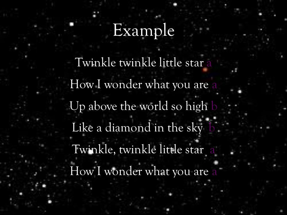 Example Twinkle twinkle little star a How I wonder what you are a Up above the world so high b Like a diamond in the sky b Twinkle, twinkle little star a How I wonder what you are a