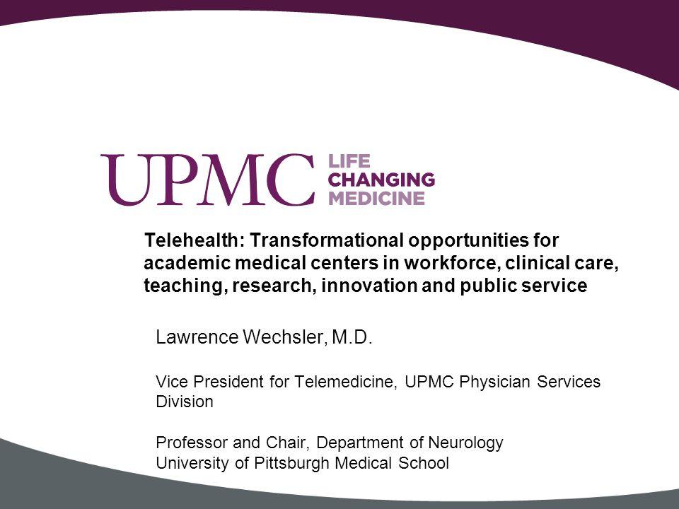 Lawrence Wechsler, M D  Vice President for Telemedicine, UPMC