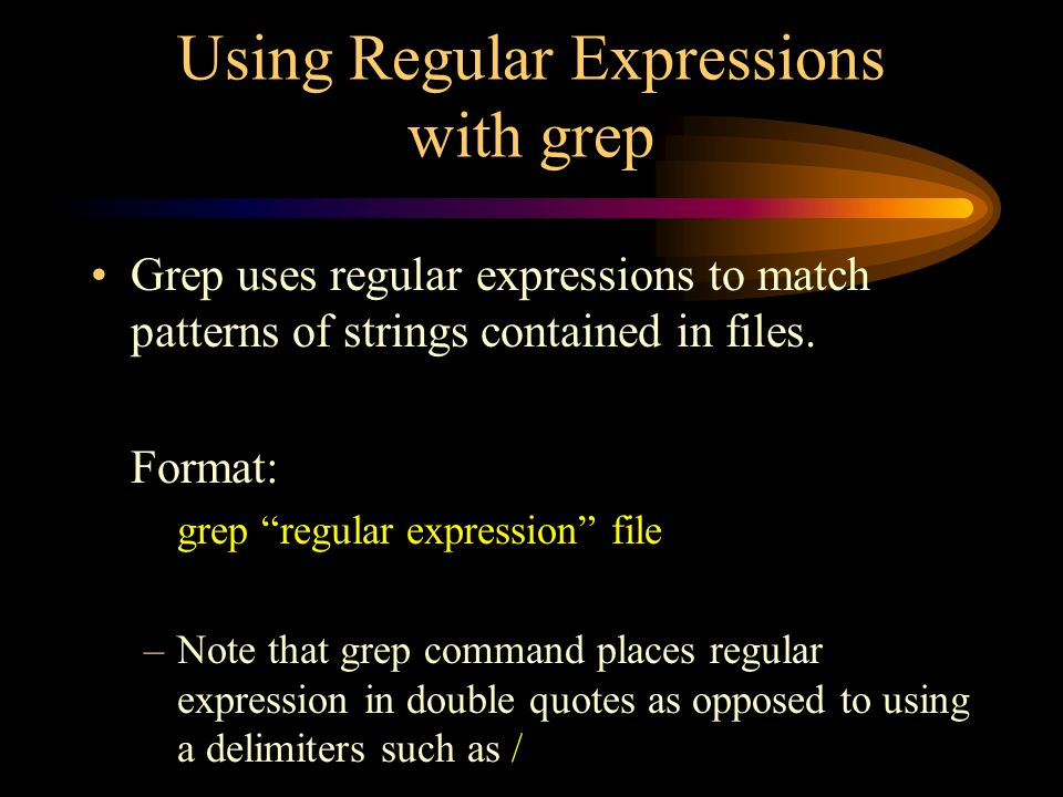 Using Regular Expressions with grep Grep uses regular expressions to match patterns of strings contained in files.
