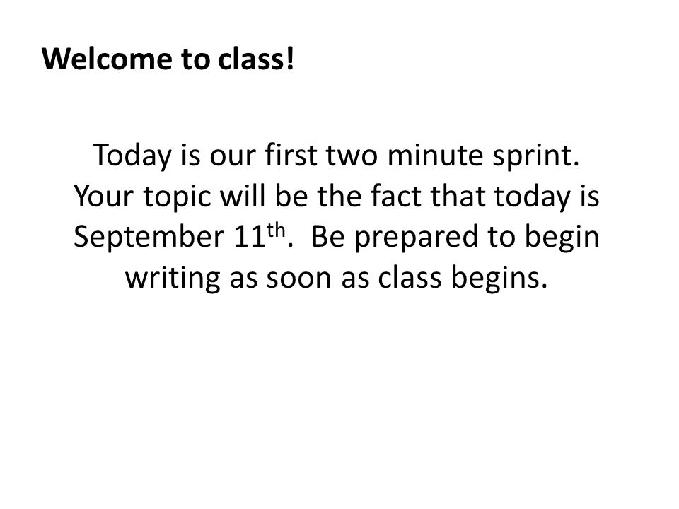 Welcome to class. Today is our first two minute sprint.
