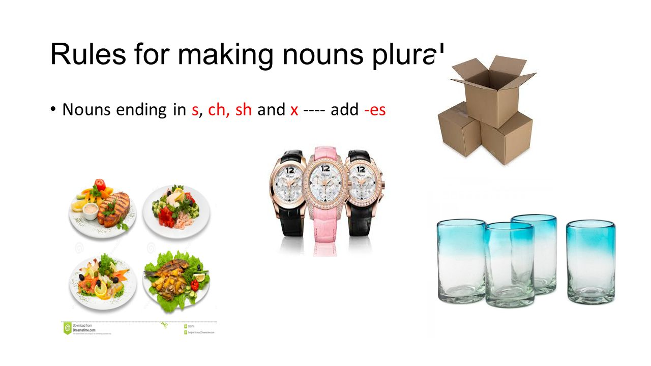 Rules for making nouns plural Nouns ending in s, ch, sh and x ---- add -es