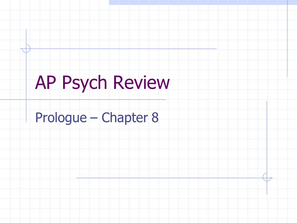 AP Psych Review Prologue – Chapter 8  Topics Experiments