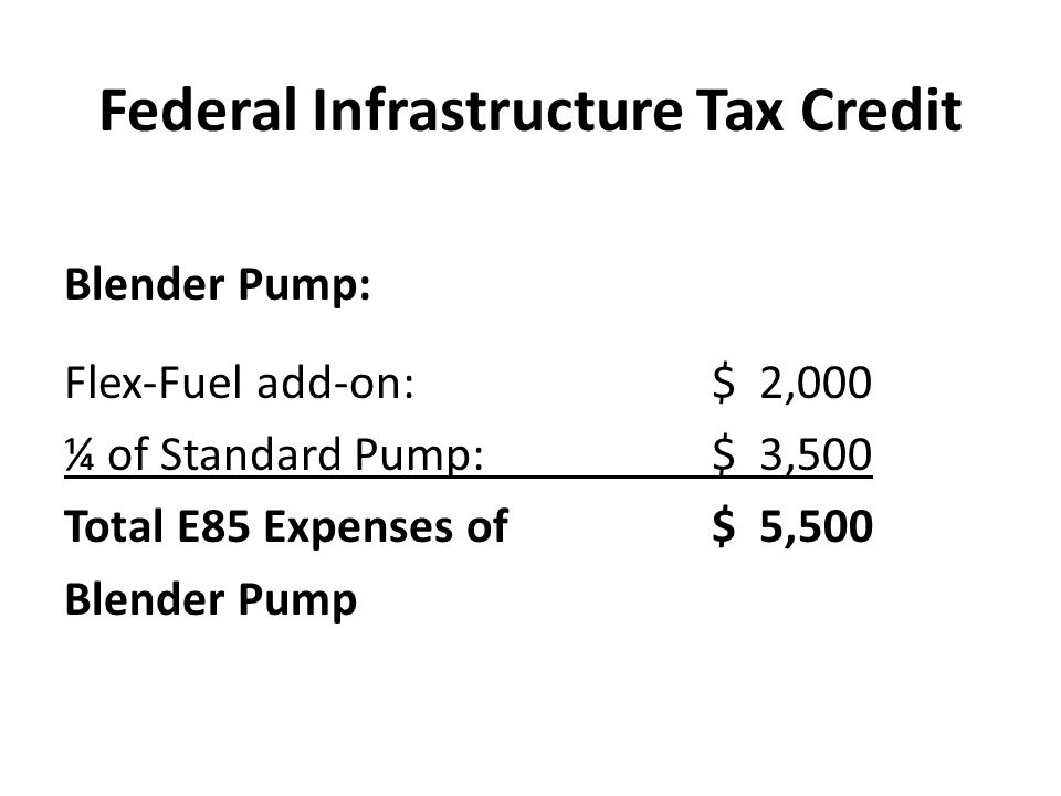 15 Blender Pump Flex Fuel Add On 2 000 ¼ Of Standard 3 500 Total E85 Expenses 5 Federal Infrastructure Tax Credit