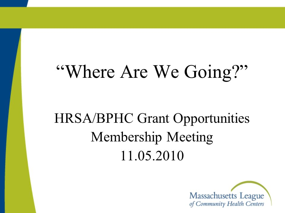 """Where Are We Going?"""" HRSA/BPHC Grant Opportunities"""