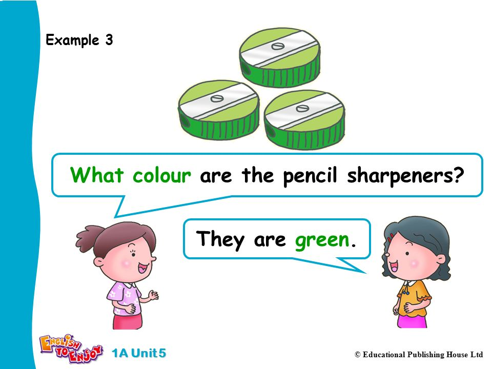1A Unit 5 © Educational Publishing House Ltd They are green.