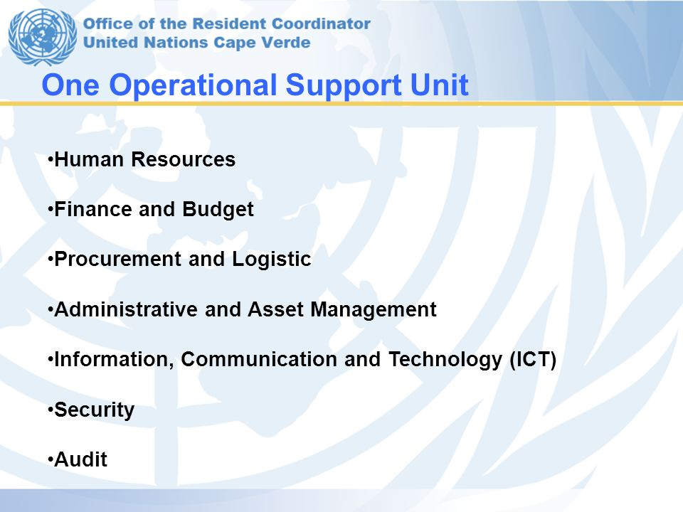 One Operational Support Unit Human Resources Finance and Budget Procurement and Logistic Administrative and Asset Management Information, Communication and Technology (ICT) Security Audit