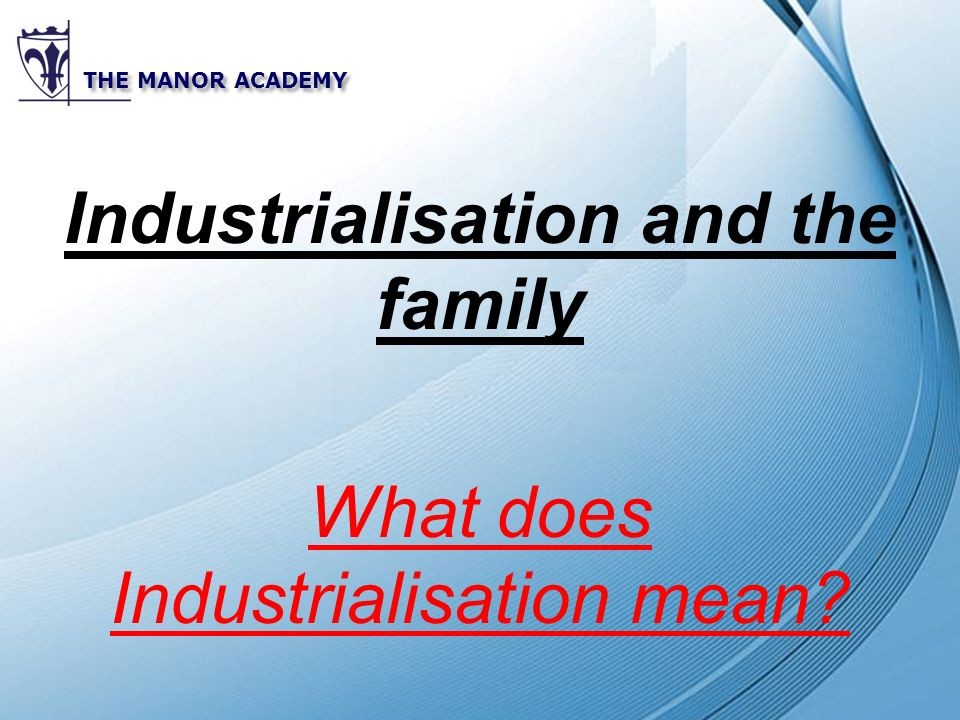 Powerpoint Templates THE MANOR ACADEMY Industrialisation and