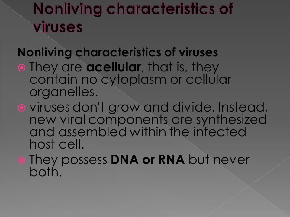 Nonliving characteristics of viruses  They are acellular, that is, they contain no cytoplasm or cellular organelles.