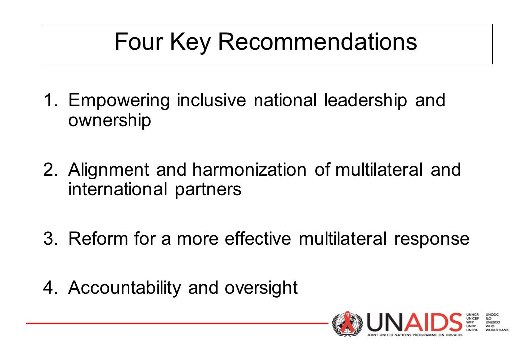 Four Key Recommendations 1.Empowering inclusive national leadership and ownership 2.Alignment and harmonization of multilateral and international partners 3.Reform for a more effective multilateral response 4.Accountability and oversight
