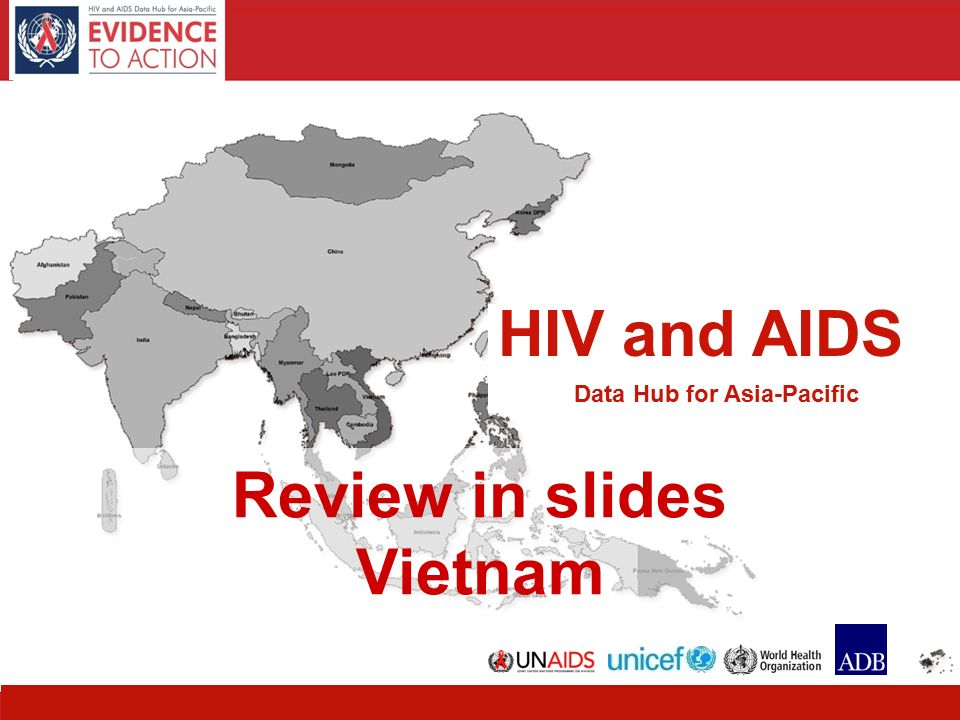 HIV and AIDS Data Hub for Asia-Pacific HIV and AIDS Data Hub for Asia-Pacific Review in slides Vietnam