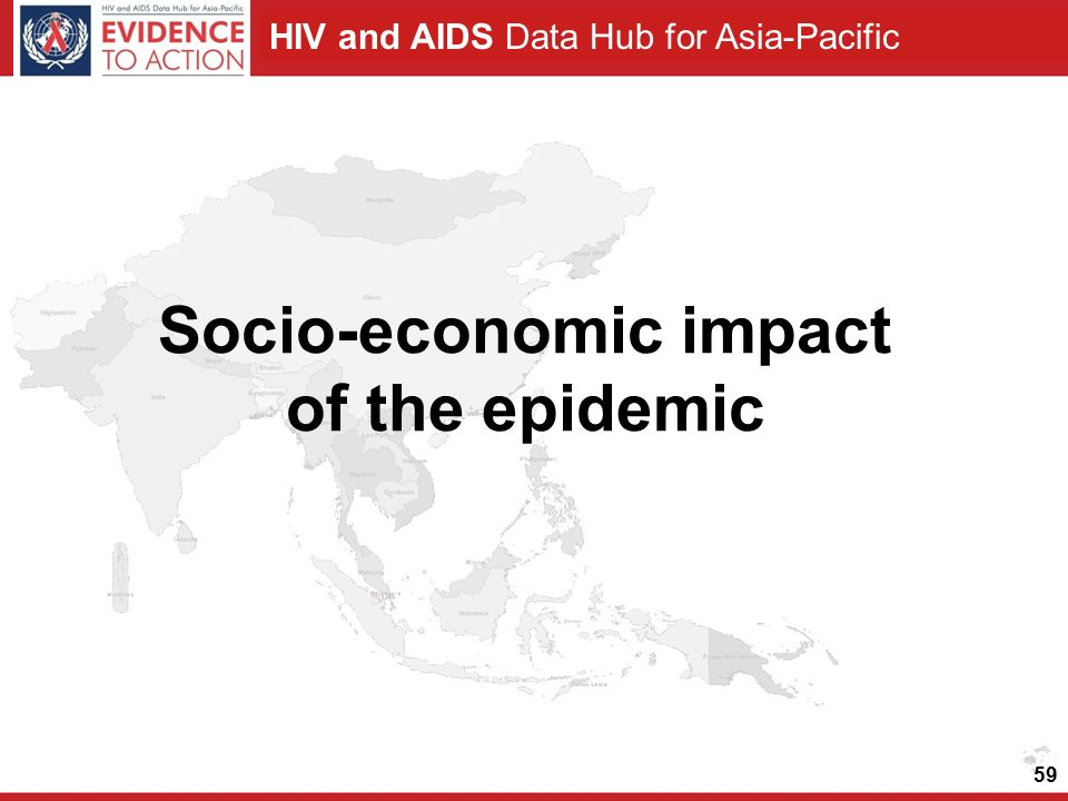 HIV and AIDS Data Hub for Asia-Pacific 59 Socio-economic impact of the epidemic