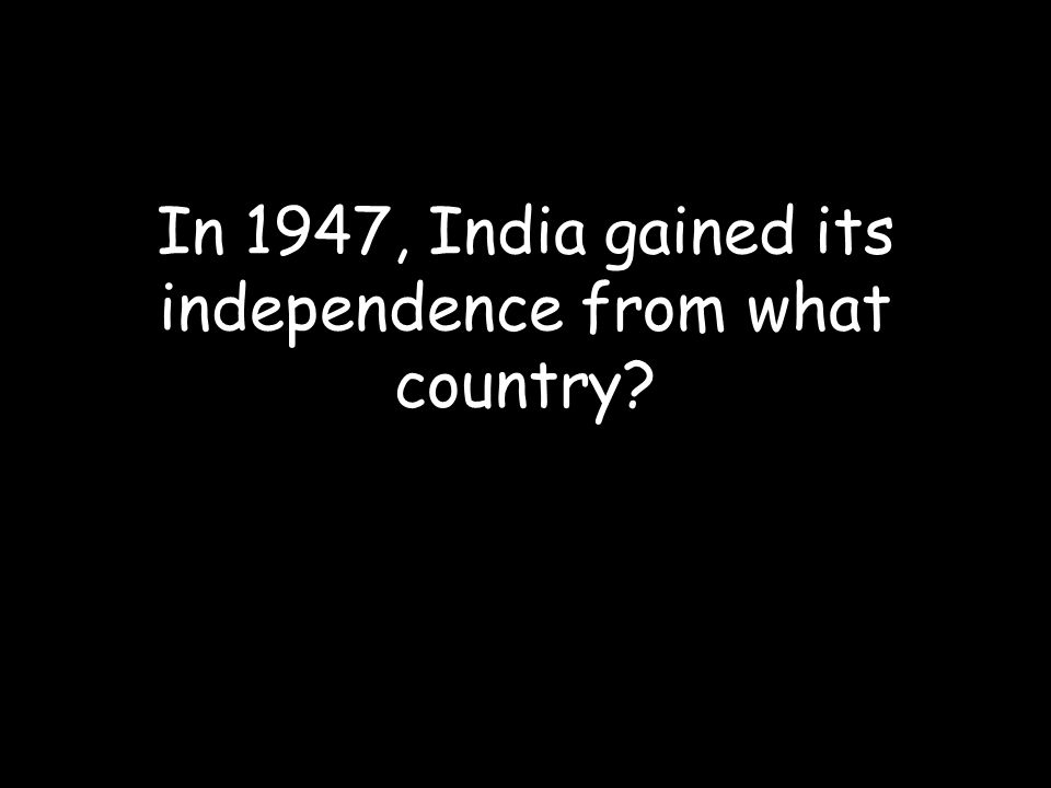 In 1947, India gained its independence from what country