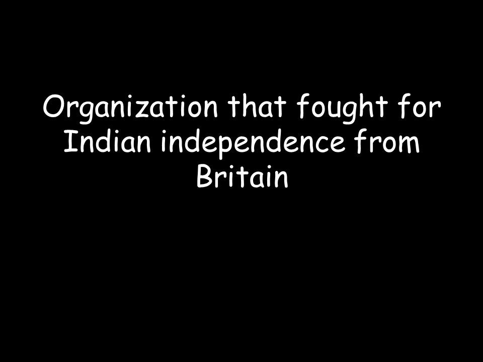 Organization that fought for Indian independence from Britain