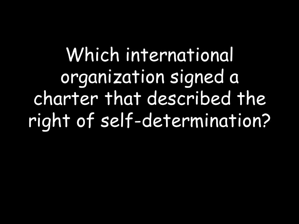 Which international organization signed a charter that described the right of self-determination