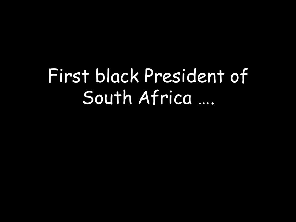 First black President of South Africa ….