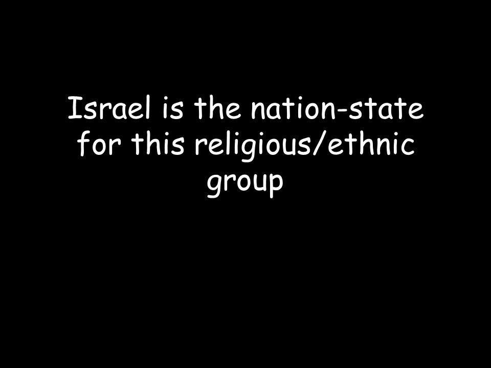 Israel is the nation-state for this religious/ethnic group