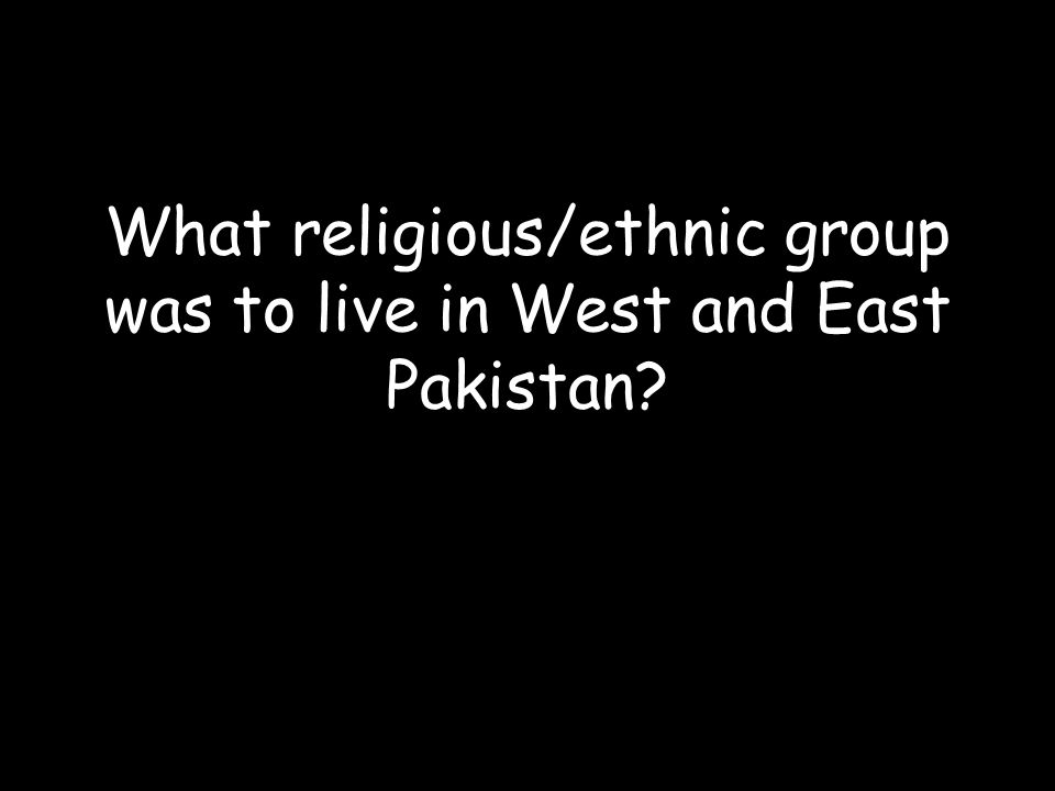 What religious/ethnic group was to live in West and East Pakistan