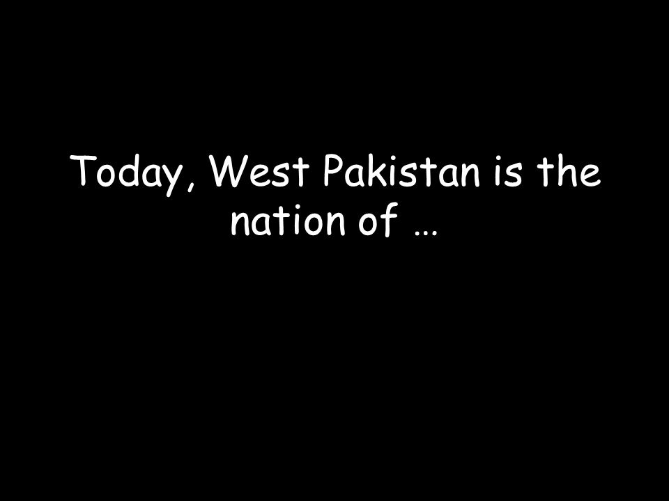 Today, West Pakistan is the nation of …