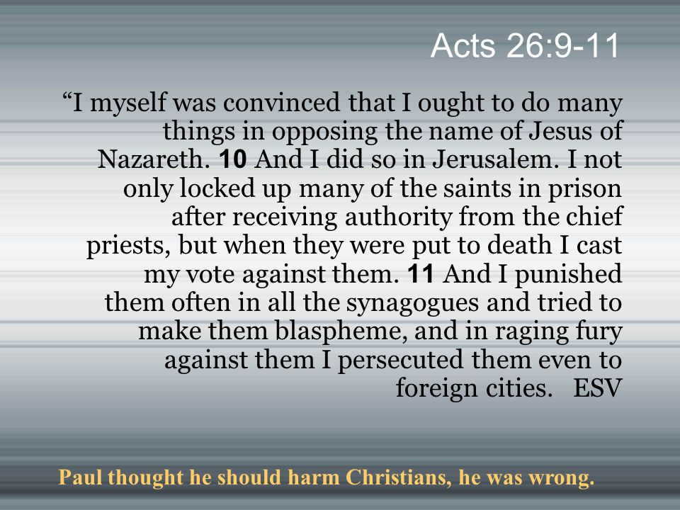 Acts 26:9-11 I myself was convinced that I ought to do many things in opposing the name of Jesus of Nazareth.
