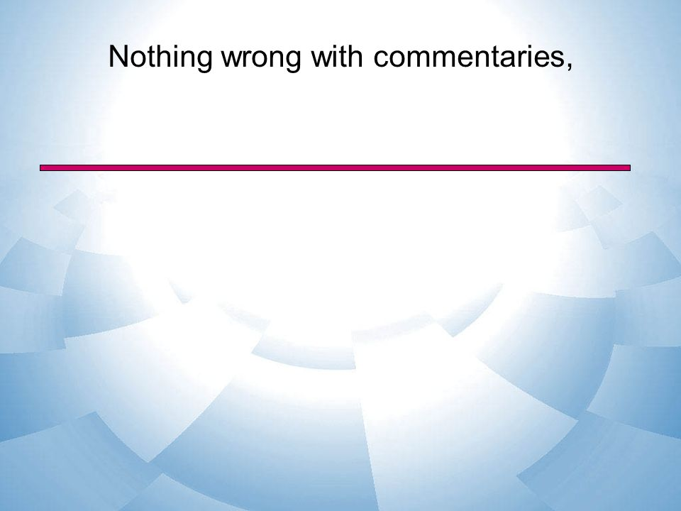 Nothing wrong with commentaries,