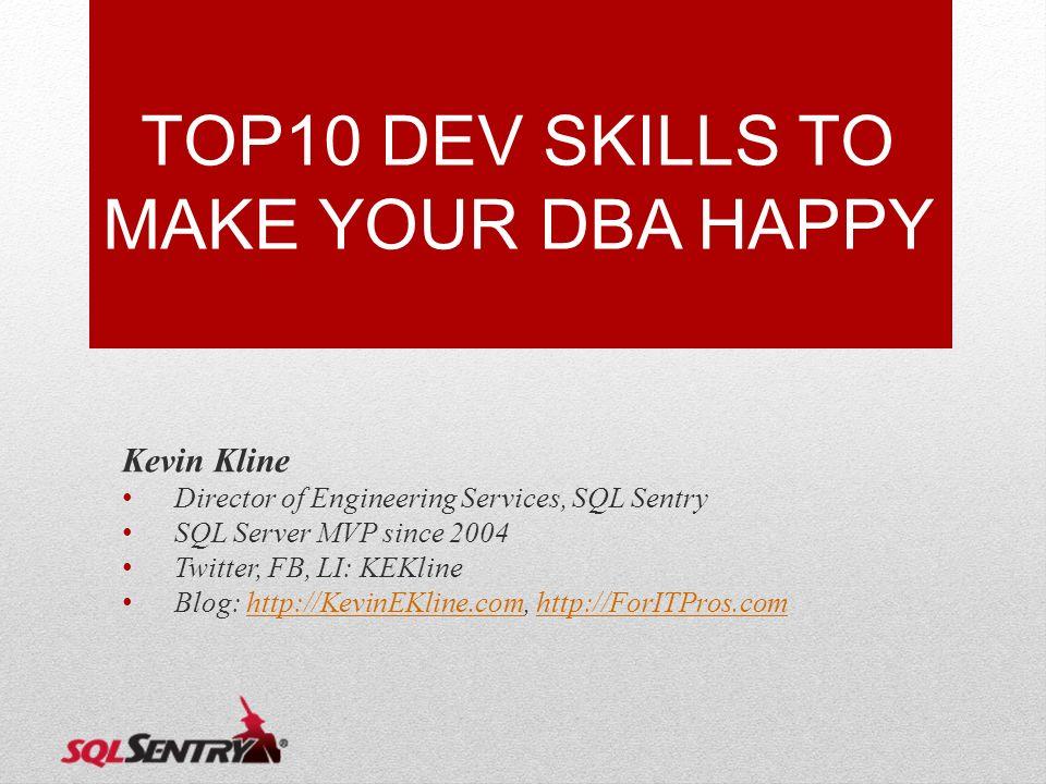 TOP10 DEV SKILLS TO MAKE YOUR DBA HAPPY Kevin Kline Director