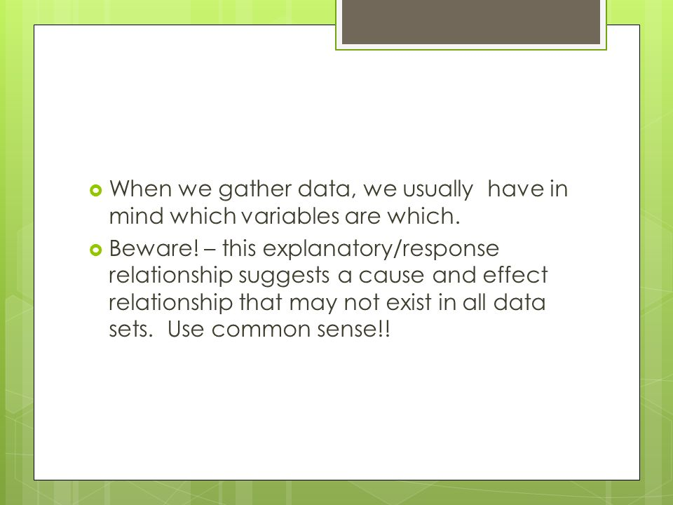  When we gather data, we usually have in mind which variables are which.