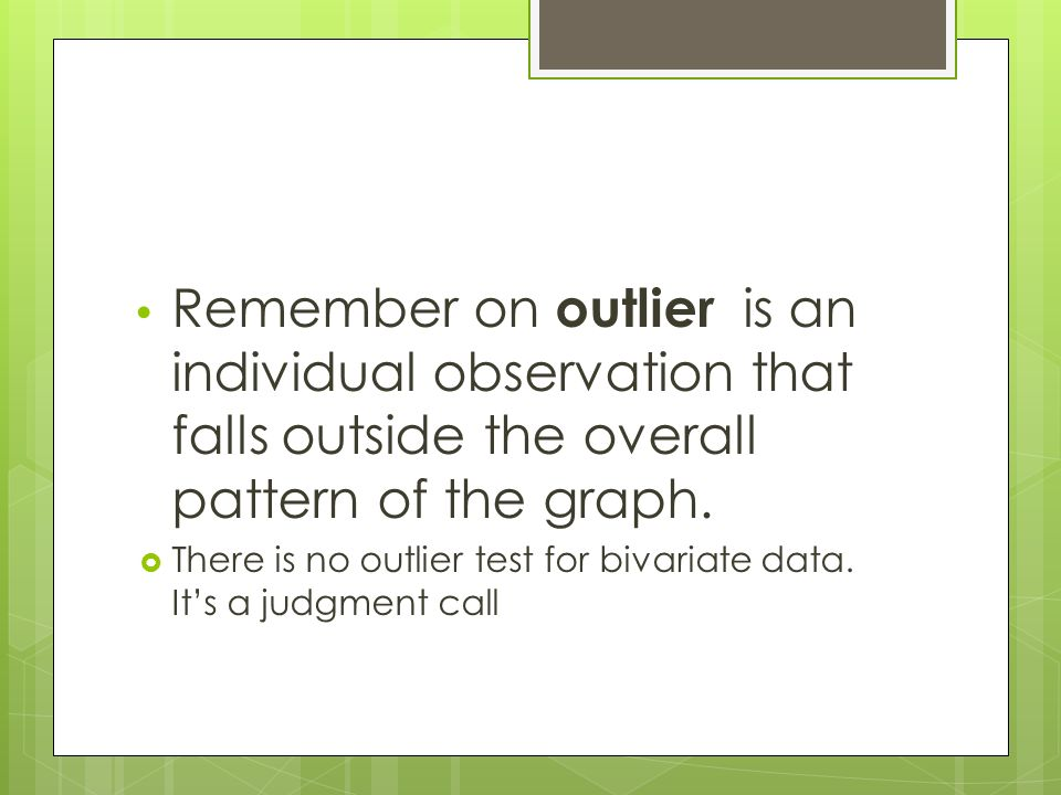 Remember on outlier is an individual observation that falls outside the overall pattern of the graph.