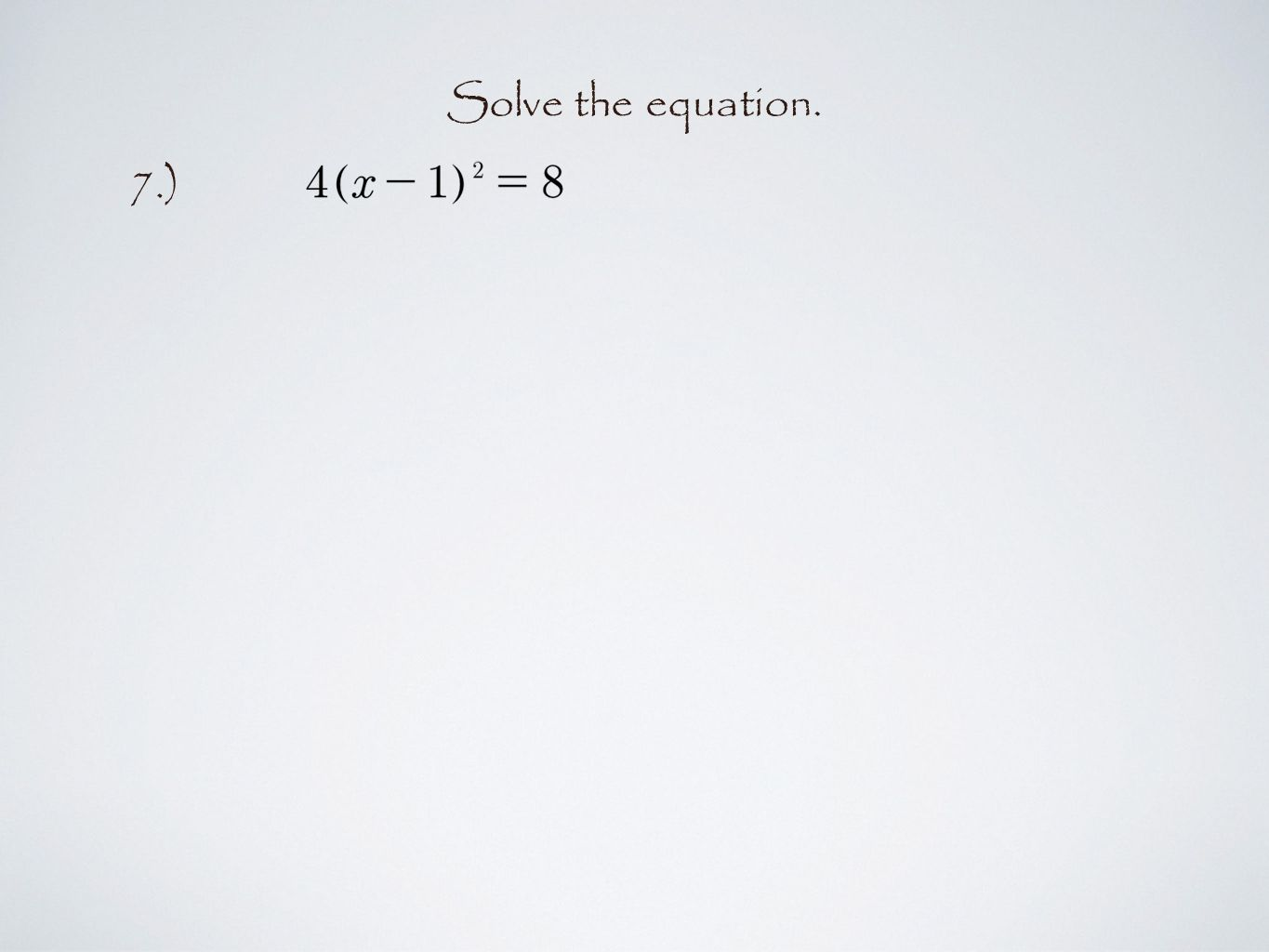 Solve the equation. 7.)