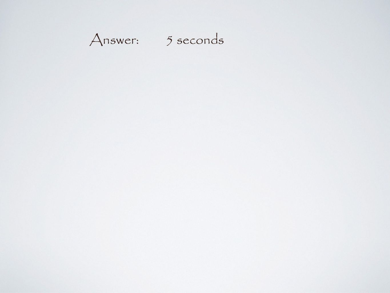 Answer:5 seconds