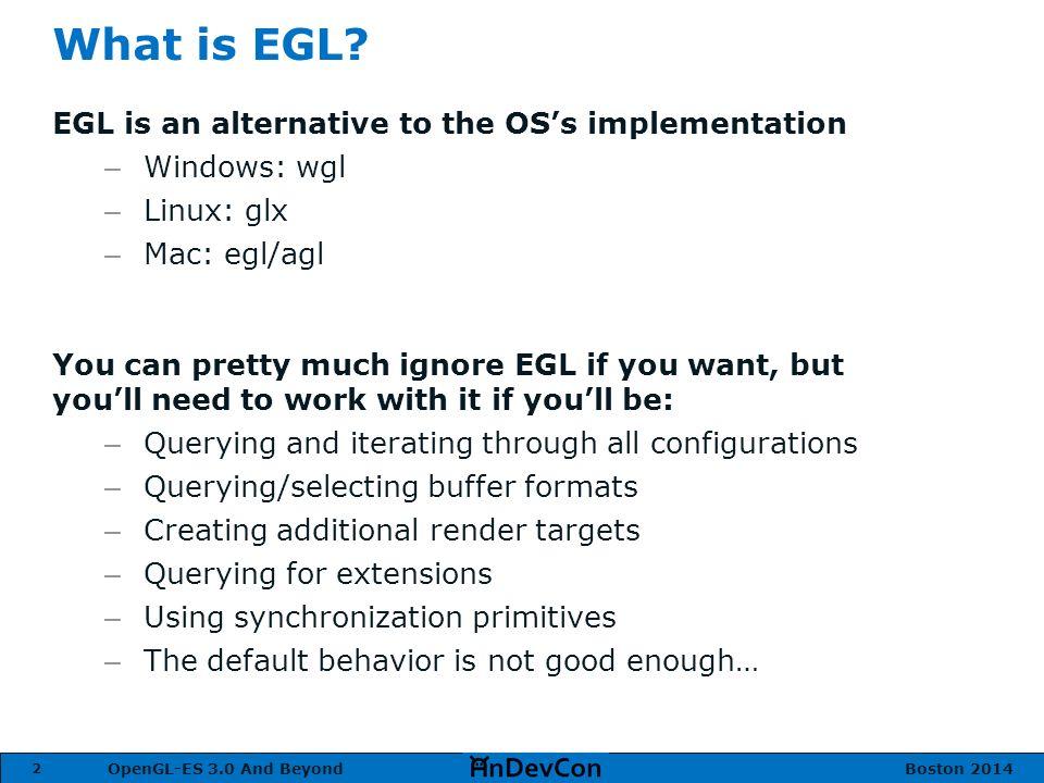 OpenGL-ES 3 0 And Beyond Boston What is EGL? EGL handles