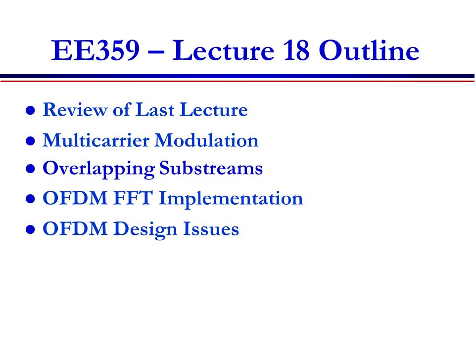 EE359 – Lecture 18 Outline Review of Last Lecture Multicarrier Modulation Overlapping Substreams OFDM FFT Implementation OFDM Design Issues