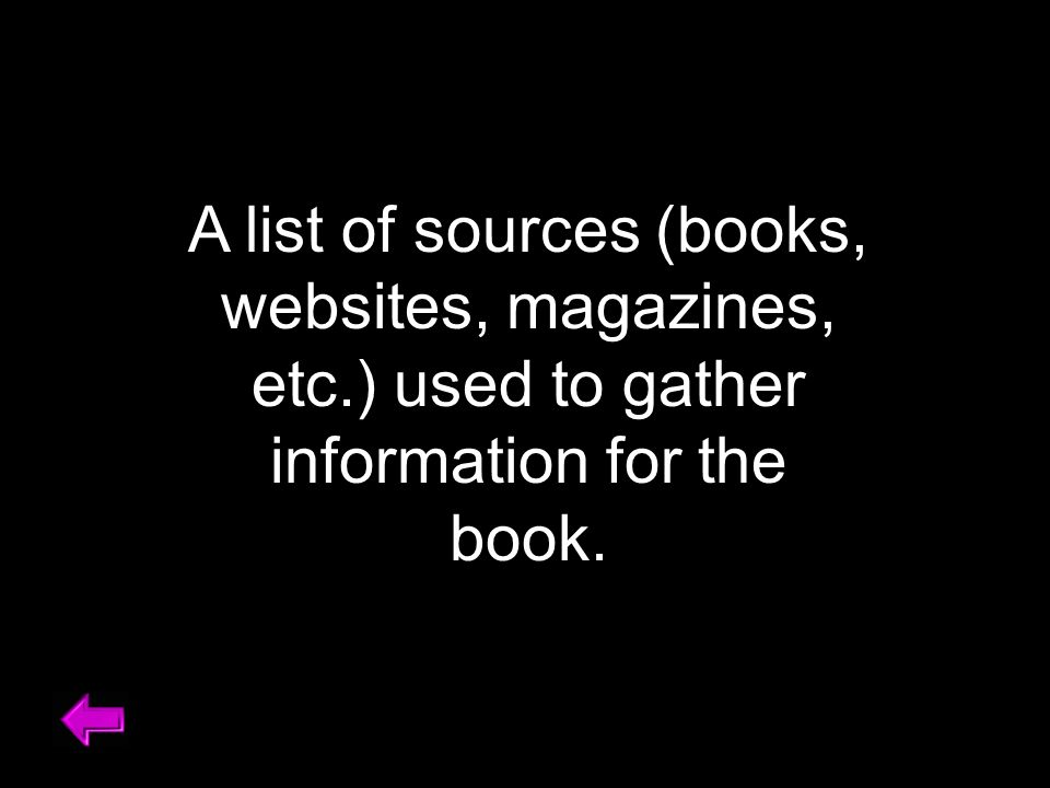 A list of sources (books, websites, magazines, etc.) used to gather information for the book.