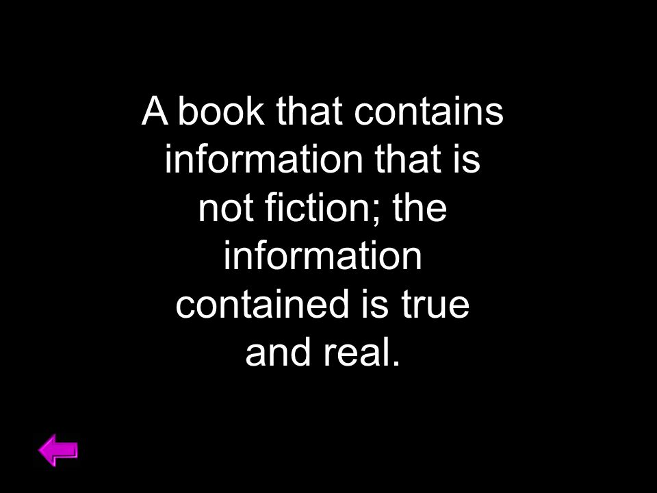 A book that contains information that is not fiction; the information contained is true and real.