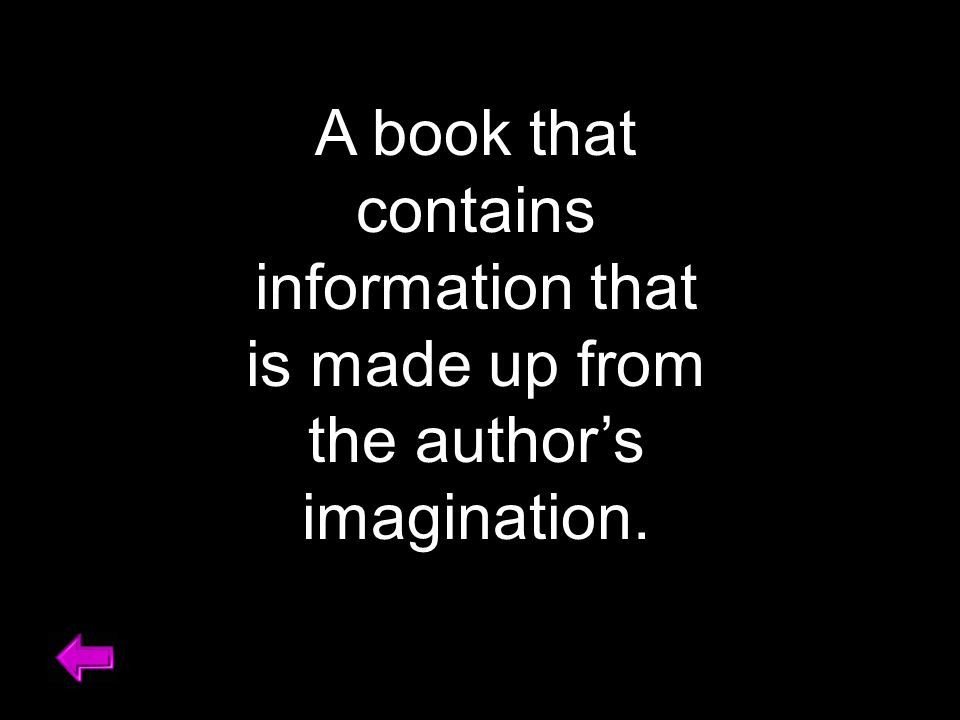 A book that contains information that is made up from the author's imagination.