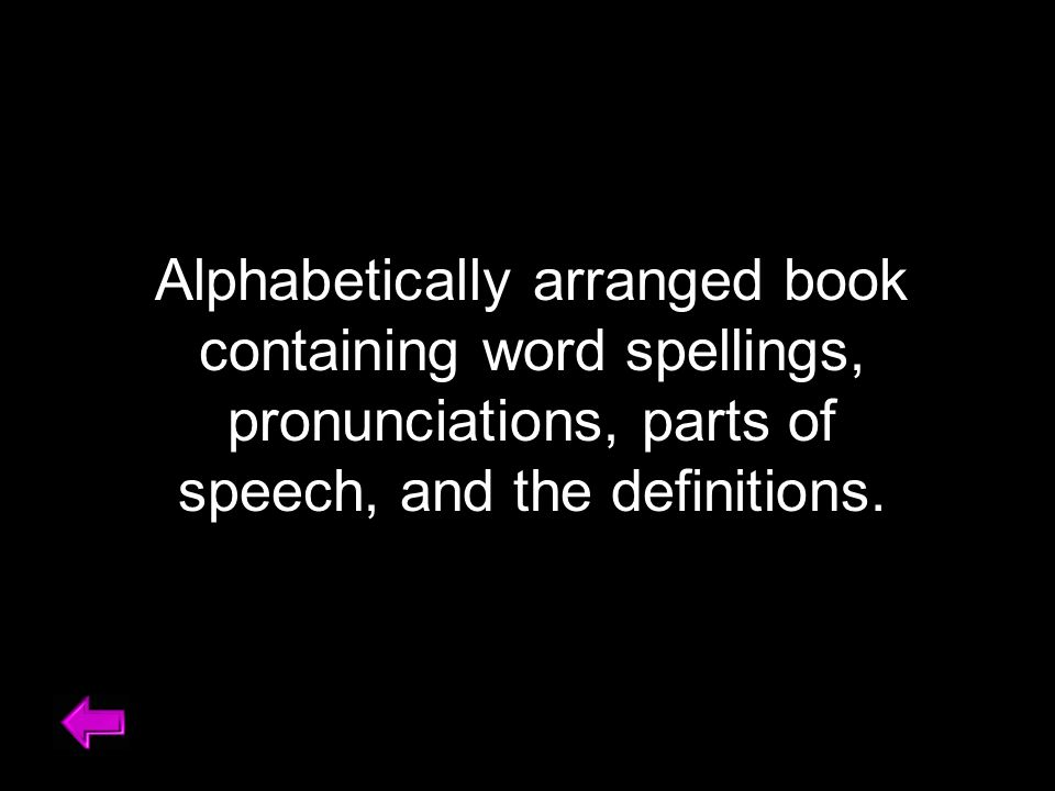 Alphabetically arranged book containing word spellings, pronunciations, parts of speech, and the definitions.