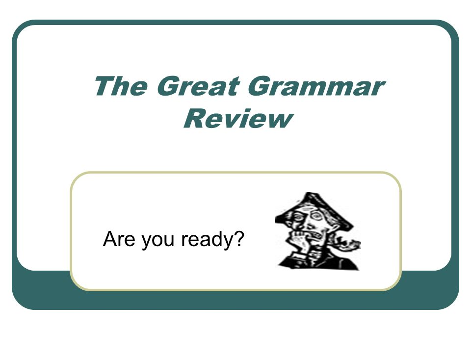 The Great Grammar Review Are you ready
