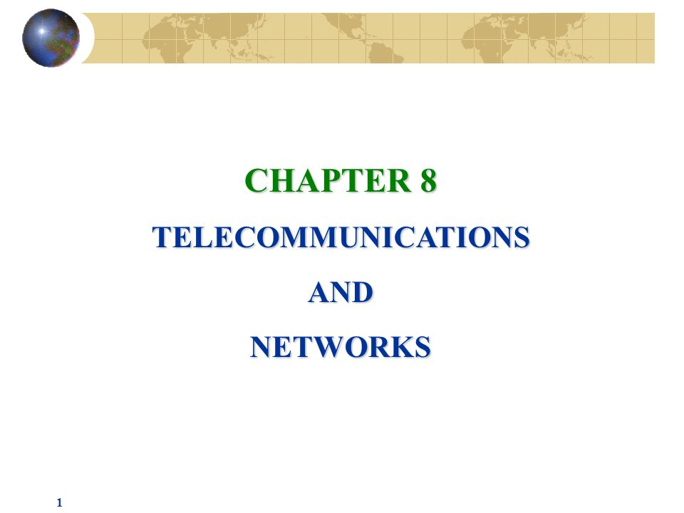 1 CHAPTER 8 TELECOMMUNICATIONSANDNETWORKS