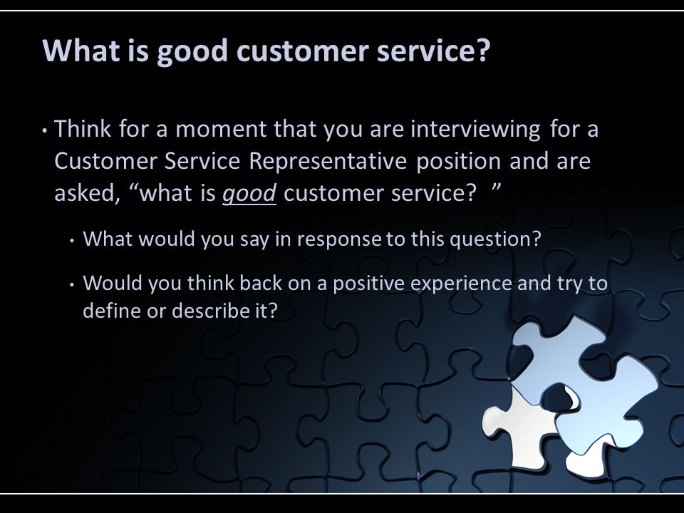 think for a moment that you are interviewing for a customer service representative position and are