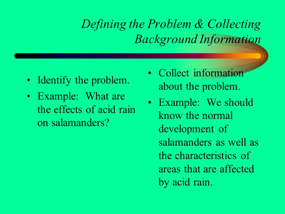 Defining the Problem & Collecting Background Information Identify the problem.