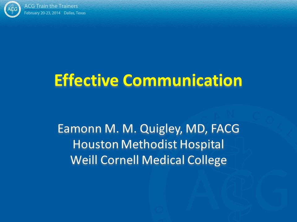 Effective Communication Eamonn M  M  Quigley, MD, FACG