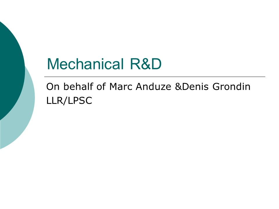 Mechanical R&D On behalf of Marc Anduze &Denis Grondin LLR/LPSC